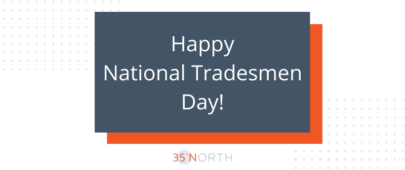 35 North Wants to Thank All Tradesmen on National Tradesmen Day 2021
